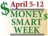 Week of April 6 – 12, 2014 – Money Smart Week